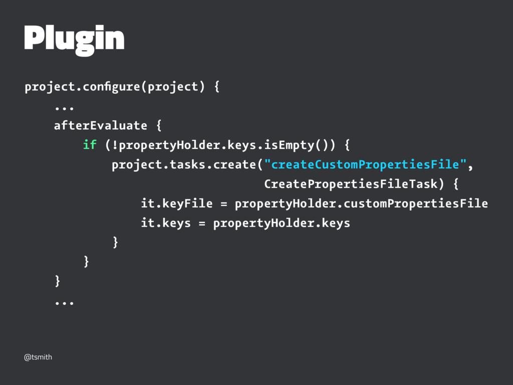 Plugin project.configure(project) { ... afterEva...