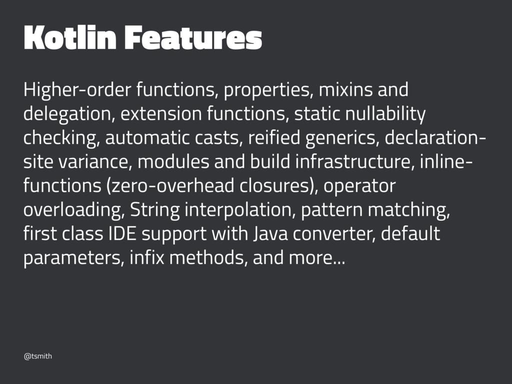 Kotlin Features Higher-order functions, propert...