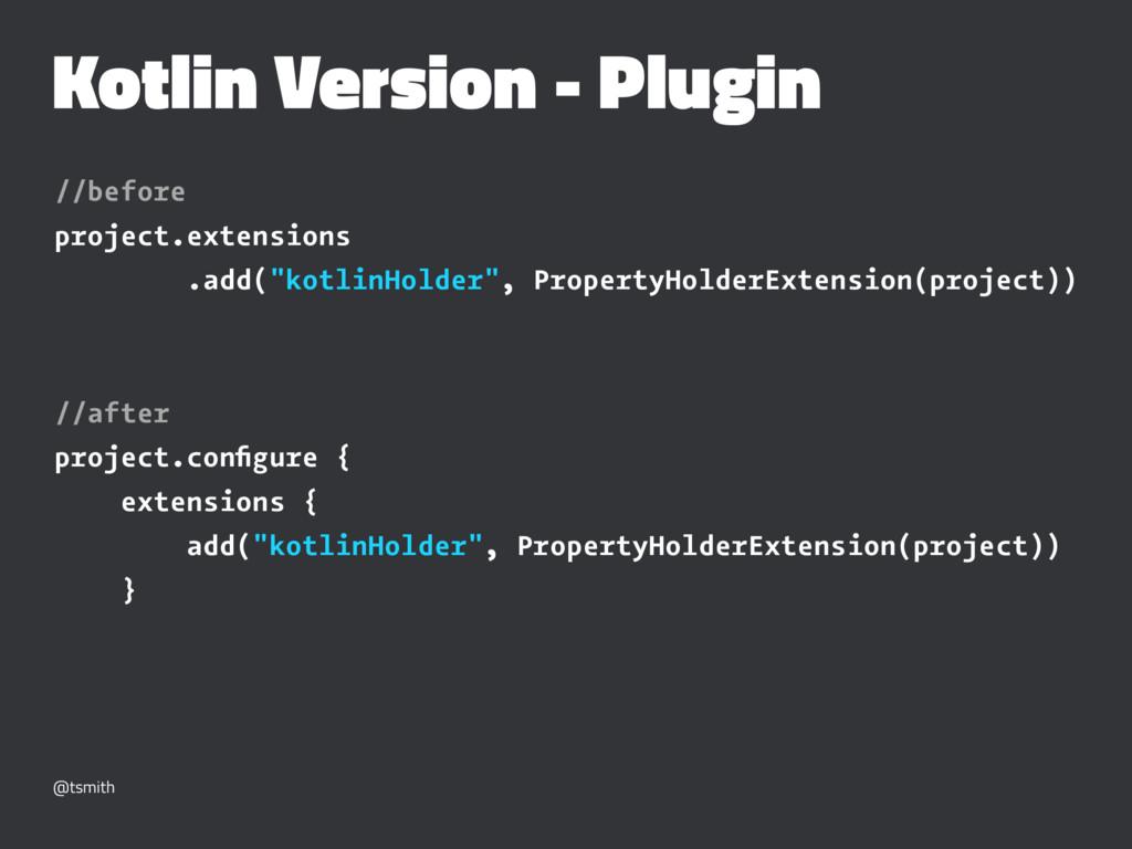 Kotlin Version - Plugin //before project.extens...