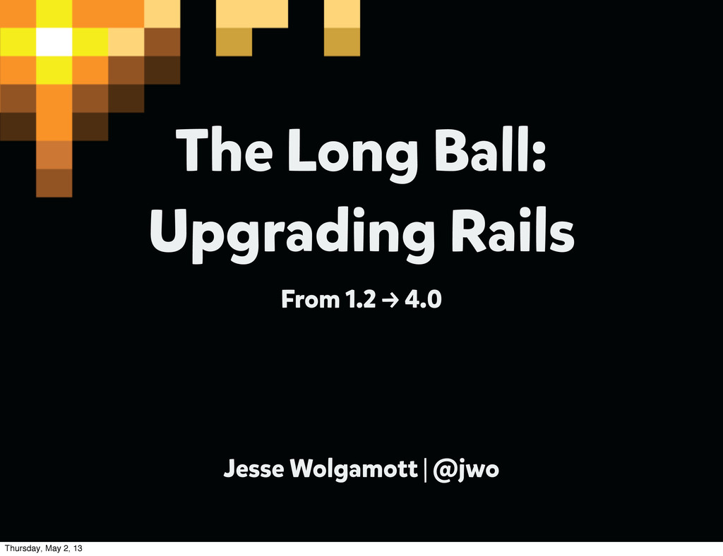 The Long Ball: Upgrading Rails From 1.2 → 4.0 J...