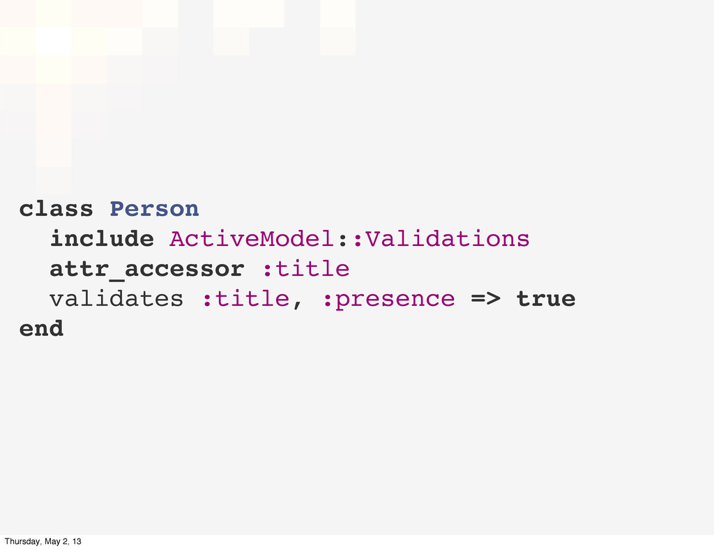 class Person include ActiveModel::Validations a...