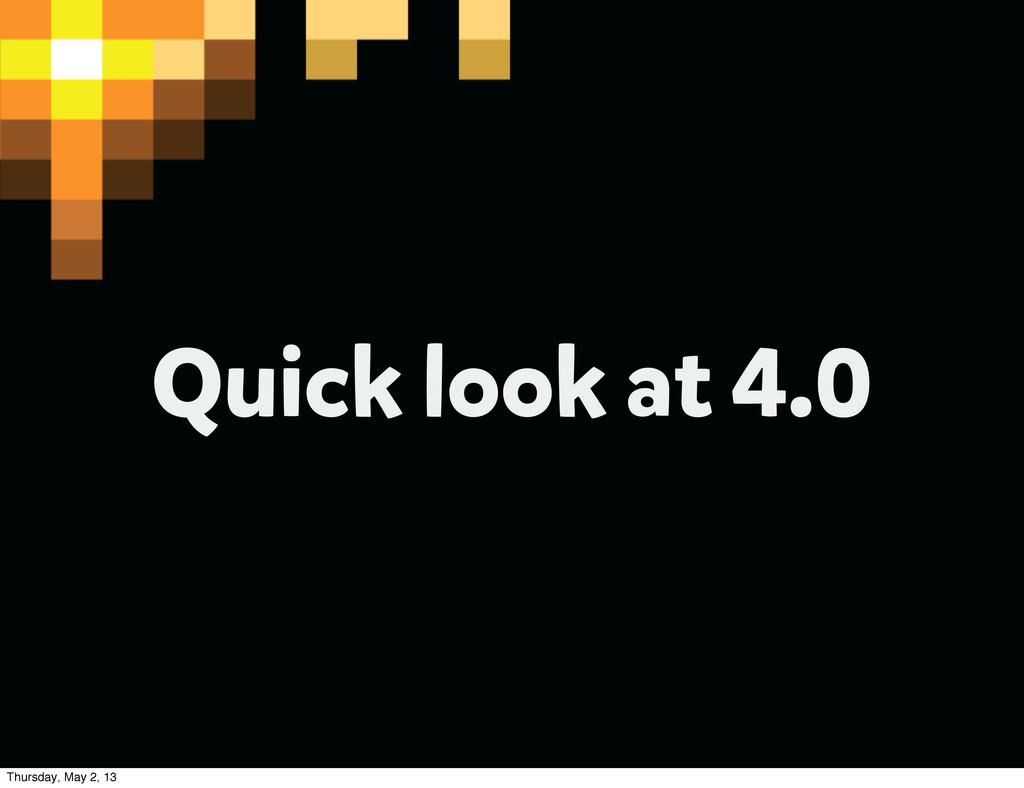 Quick look at 4.0 Thursday, May 2, 13