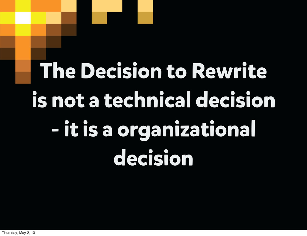 The Decision to Rewrite is not a technical deci...
