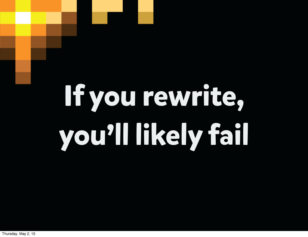 If you rewrite, you'll likely fail Thursday, Ma...