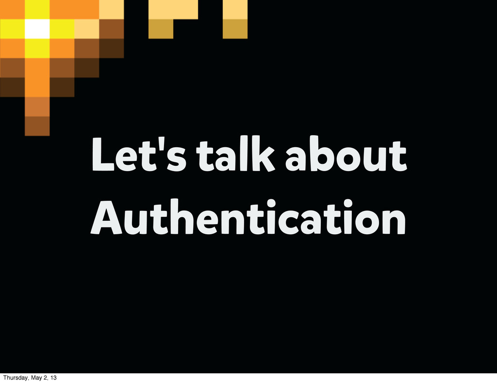 Let's talk about Authentication Thursday, May 2...