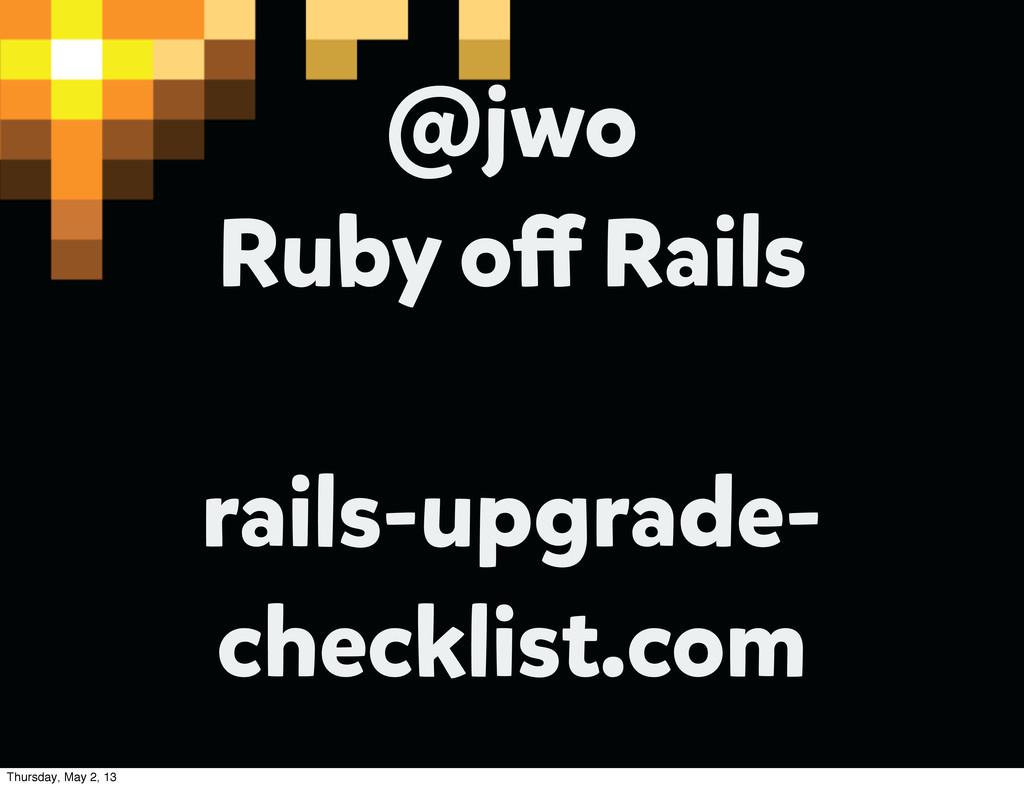 @jwo Ruby o Rails rails-upgrade- checklist.com ...