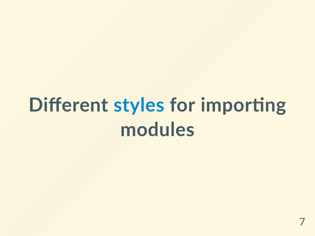 Different styles for impor ng modules 7