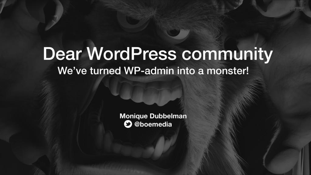 Dear WordPress community We've turned WP-admin ...