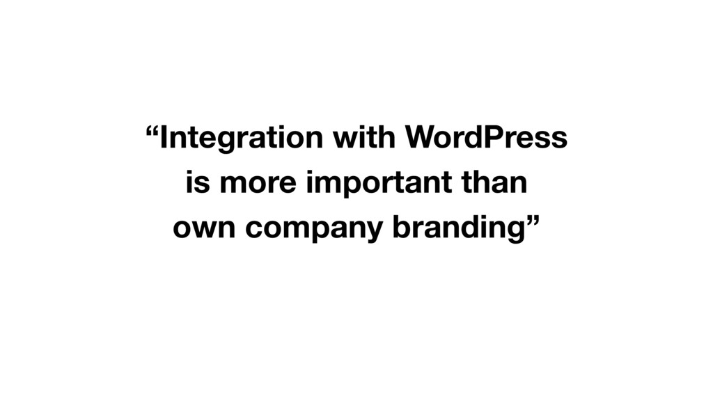 """Integration with WordPress is more important t..."