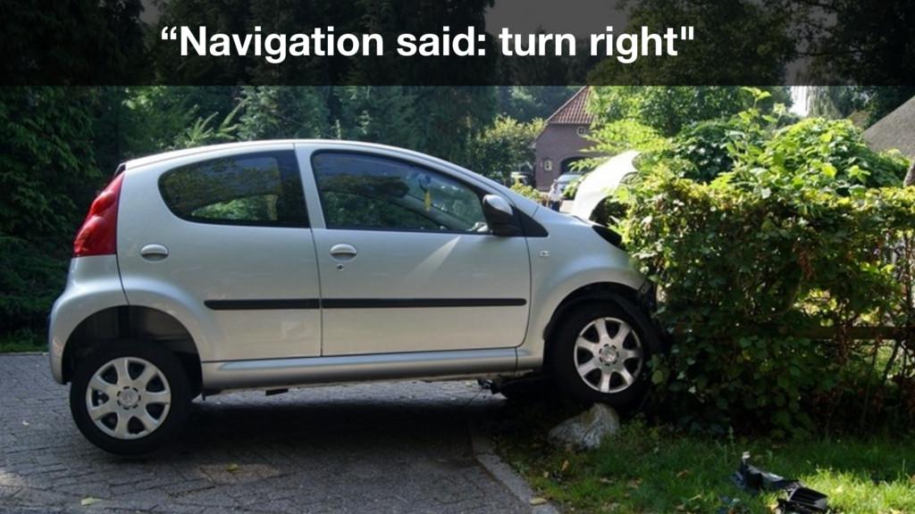 """Navigation said: turn right"""