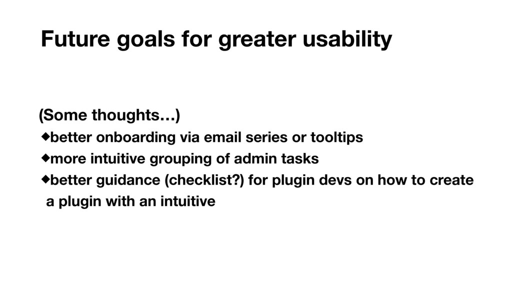 Future goals for greater usability (Some though...