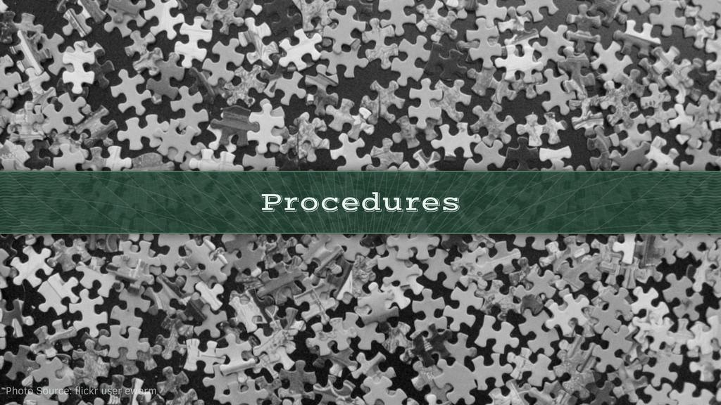 Procedures Photo Source: flickr user eworm