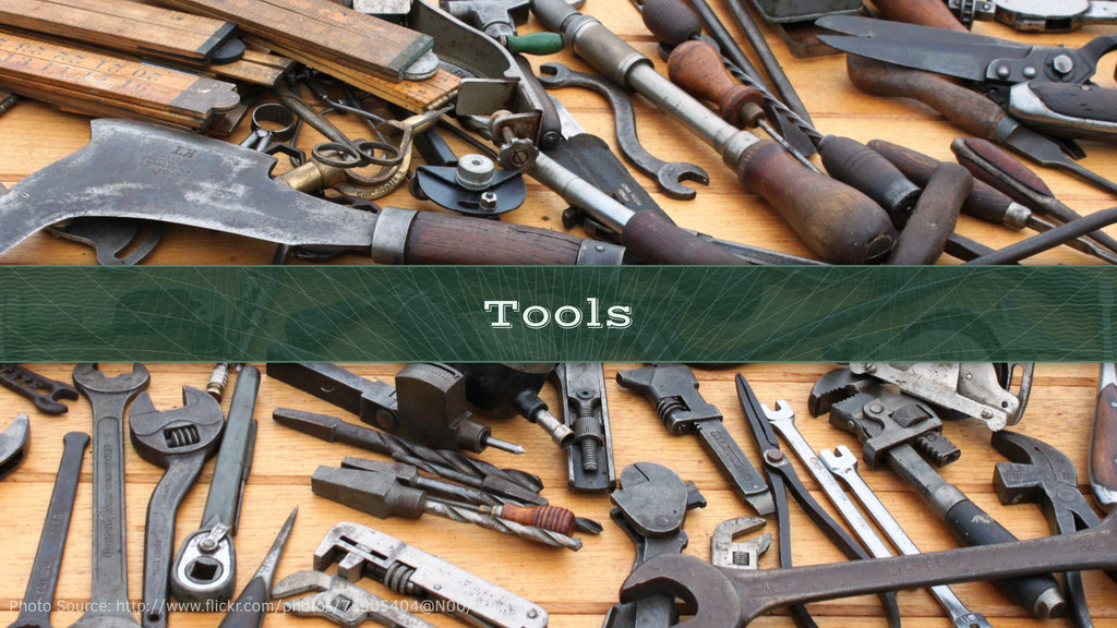 Tools Photo Source: http://www.flickr.com/photos...