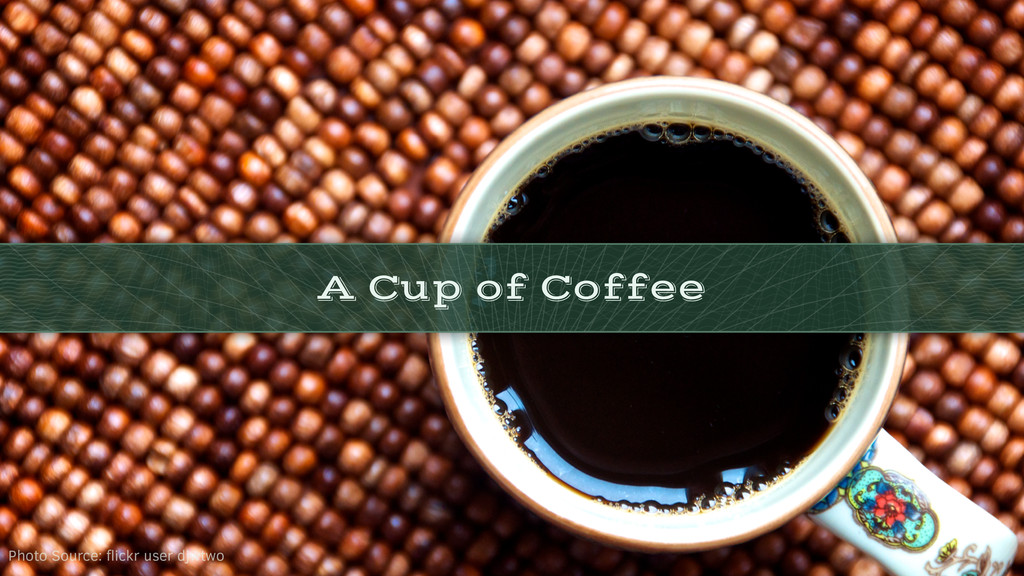 A Cup of Coffee Photo Source: flickr user djwtwo