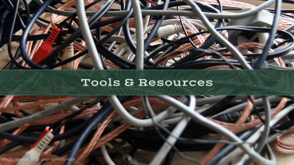 Tools & Resources Photo Source: flickr user come...