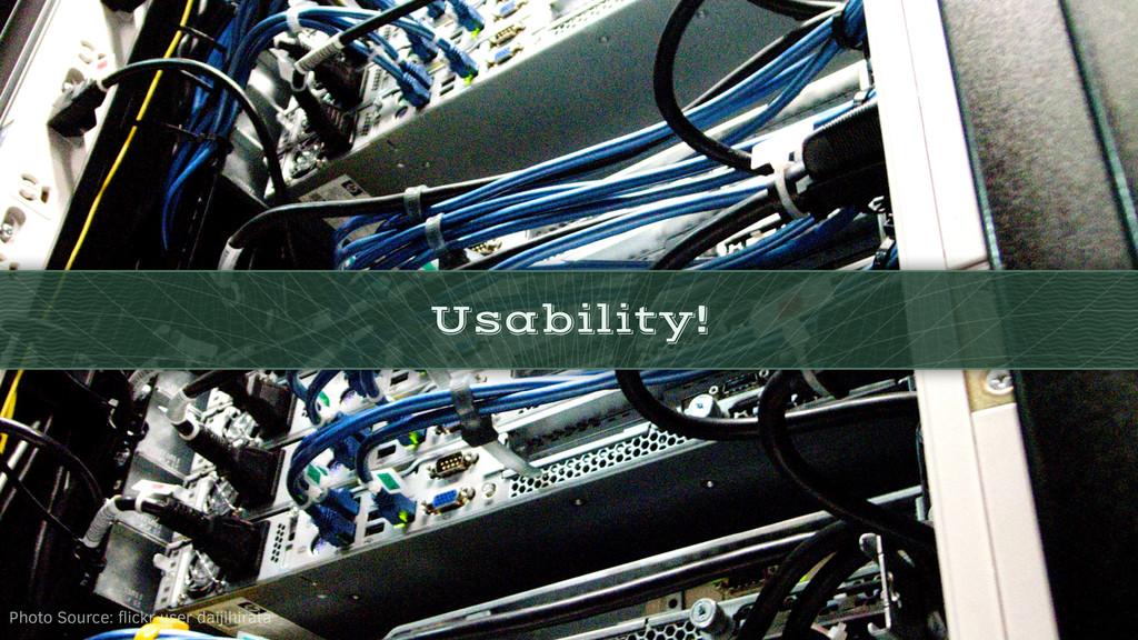 Usability! Photo Source: flickr user daijihirata