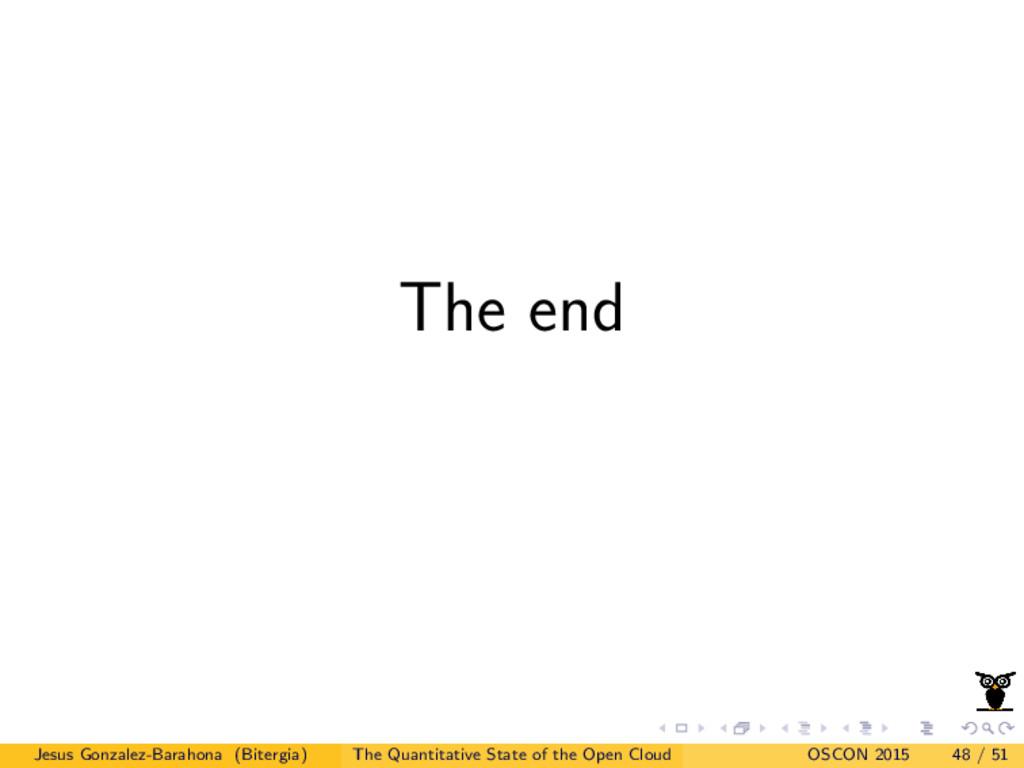 The end Jesus Gonzalez-Barahona (Bitergia) The ...
