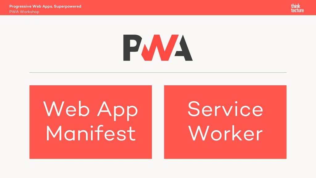 Progressive Web Apps, Superpowered PWA Workshop...