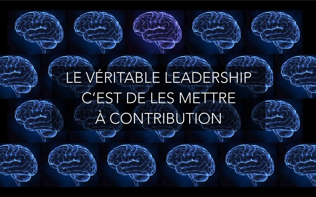 LE VÉRITABLE LEADERSHIP C'EST DE LES METTRE À C...