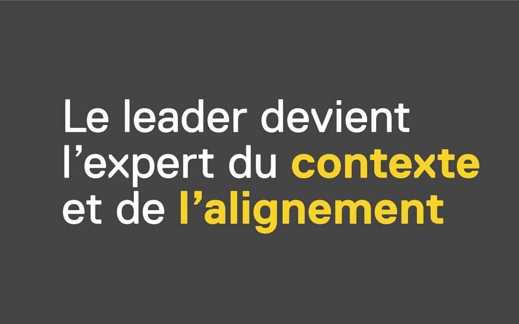Le leader devient l'expert du contexte et de l'...