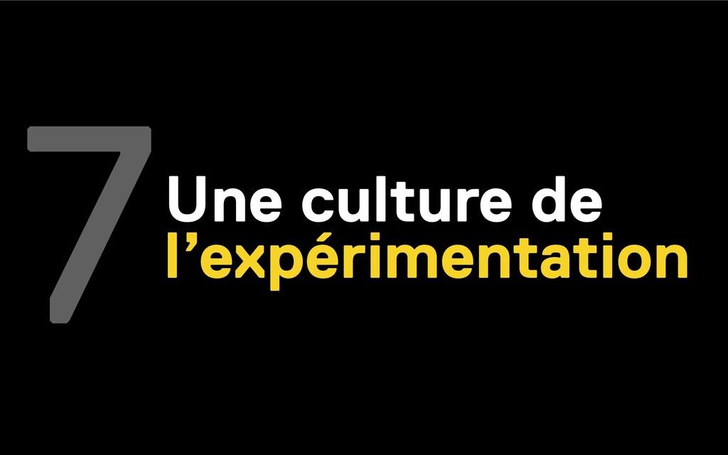 Une culture de l'expérimentation 7