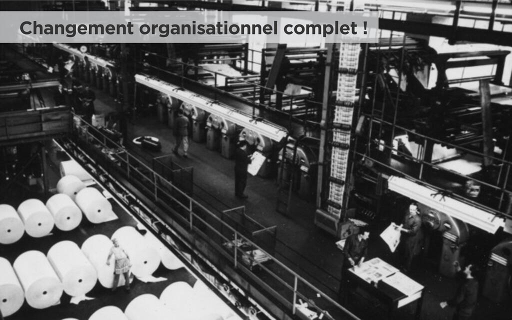 Changement organisationnel complet !