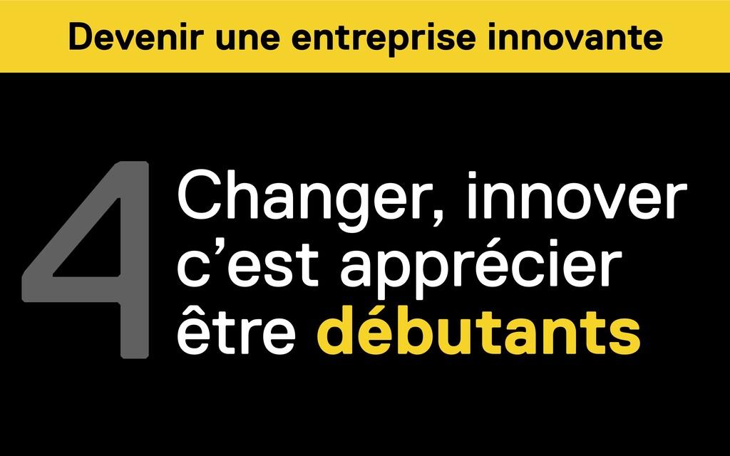 4Changer, innover c'est apprécier être débutant...