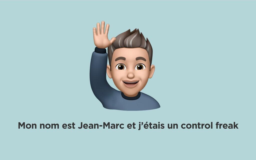 Mon nom est Jean-Marc et j'étais un control fre...