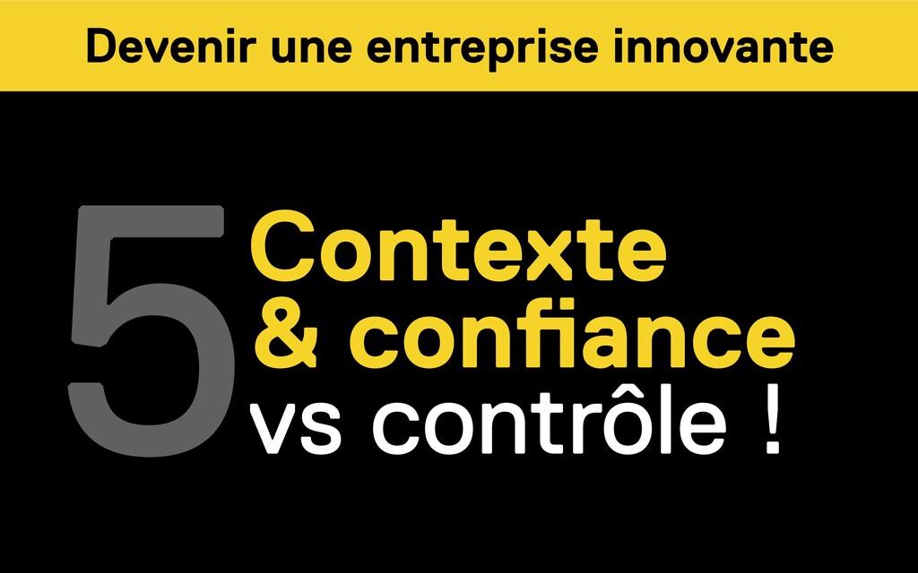 Contexte & confiance vs contrôle ! 5 Devenir un...