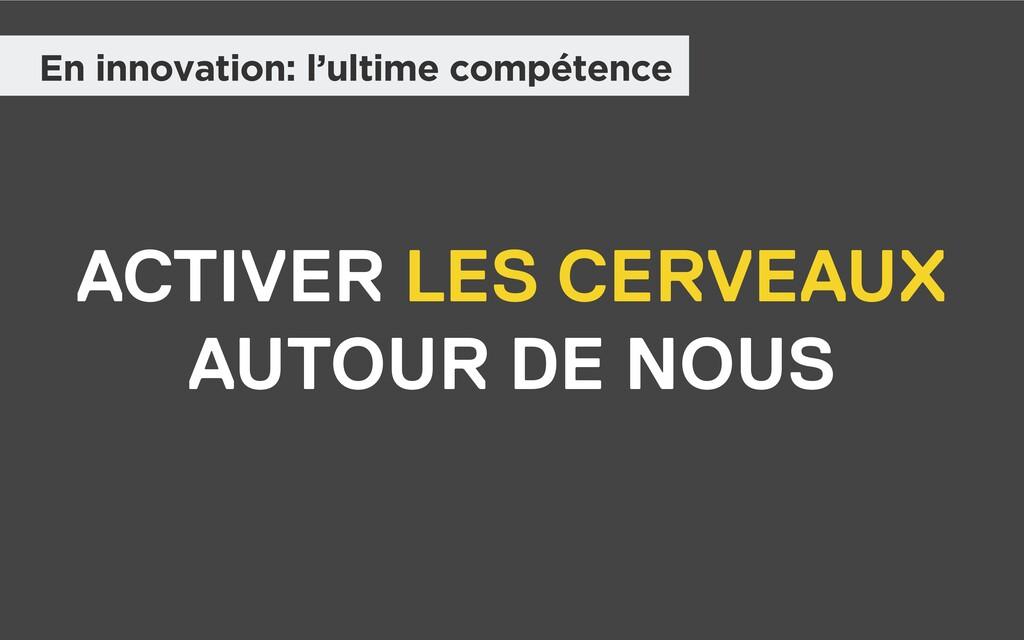 ACTIVER LES CERVEAUX AUTOUR DE NOUS En innovati...