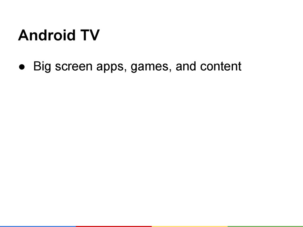 Android TV ● Big screen apps, games, and content