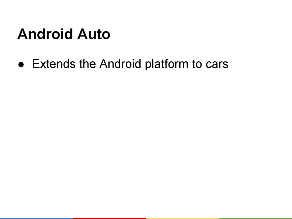 Android Auto ● Extends the Android platform to ...