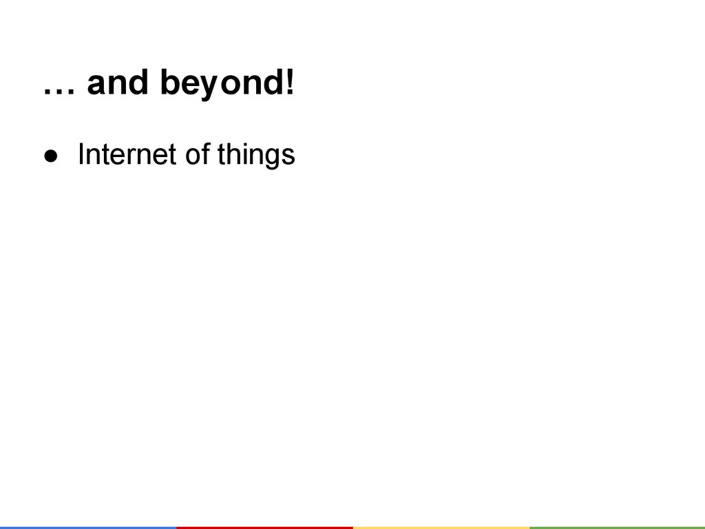 … and beyond! ● Internet of things