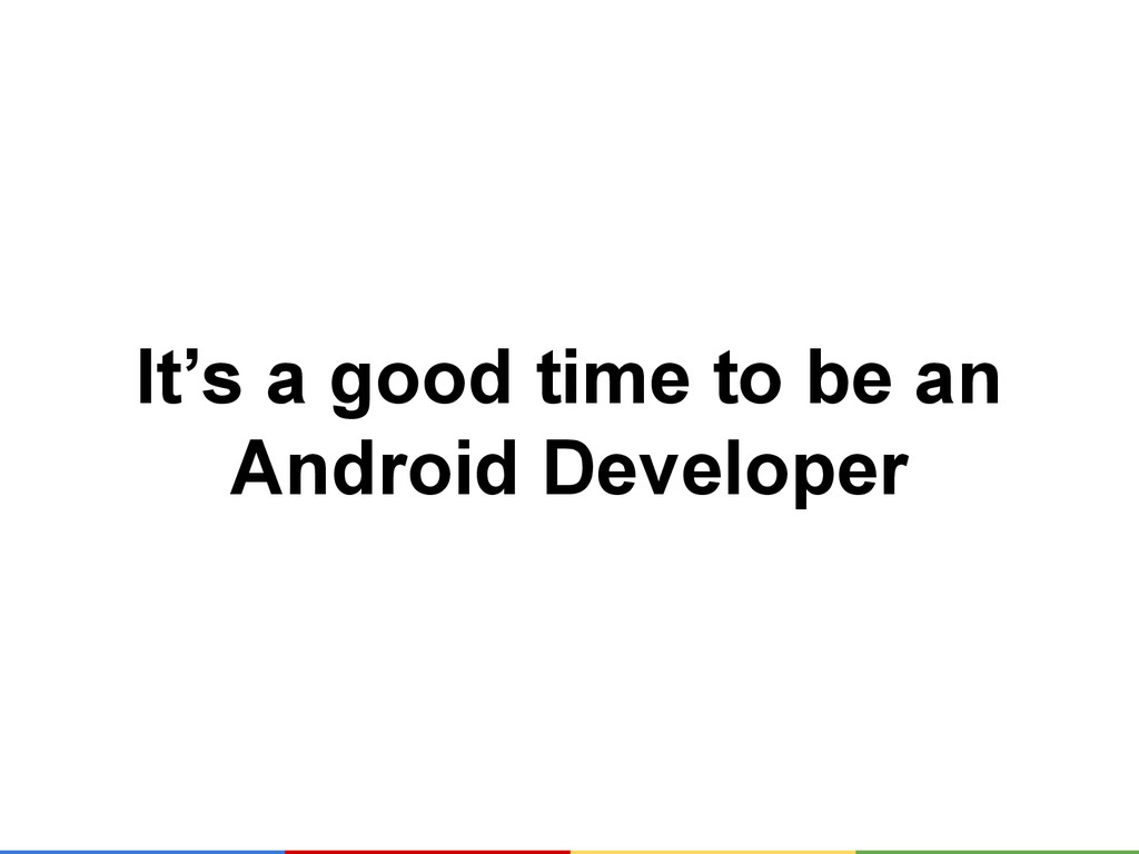 It's a good time to be an Android Developer