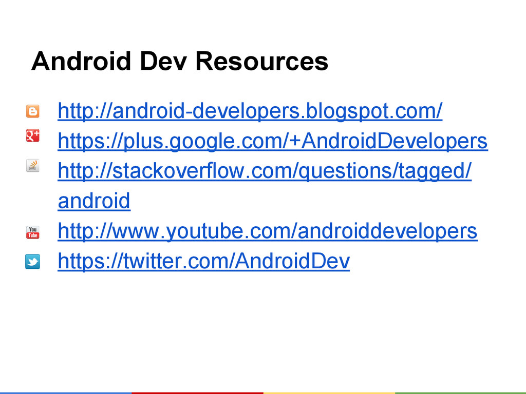 Android Dev Resources http://android-developers...