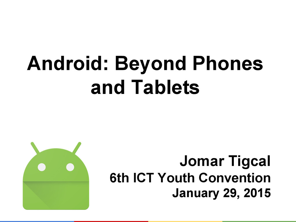 Android: Beyond Phones and Tablets Jomar Tigcal...