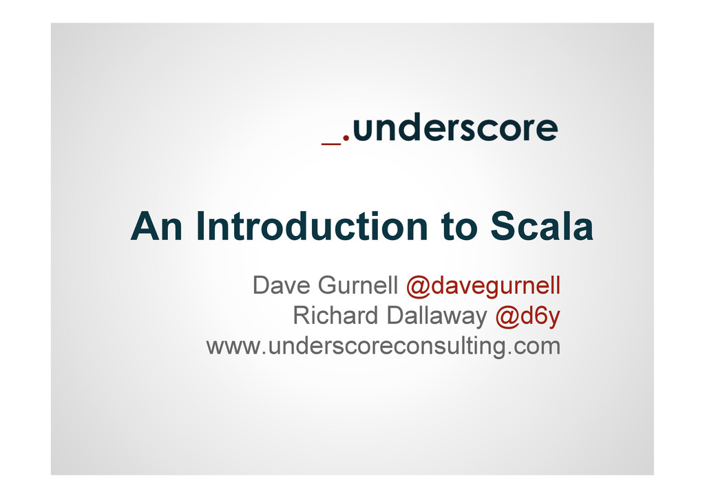 An Introduction to Scala Dave Gurnell @davegurn...