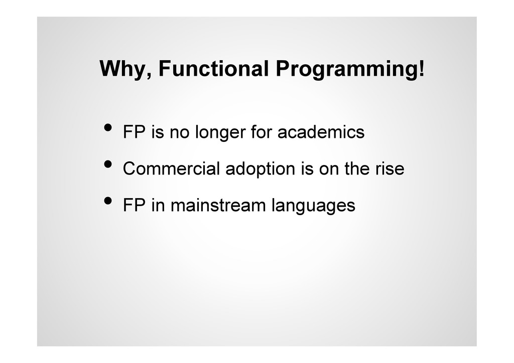 Why, Functional Programming! •  FP is no longer...