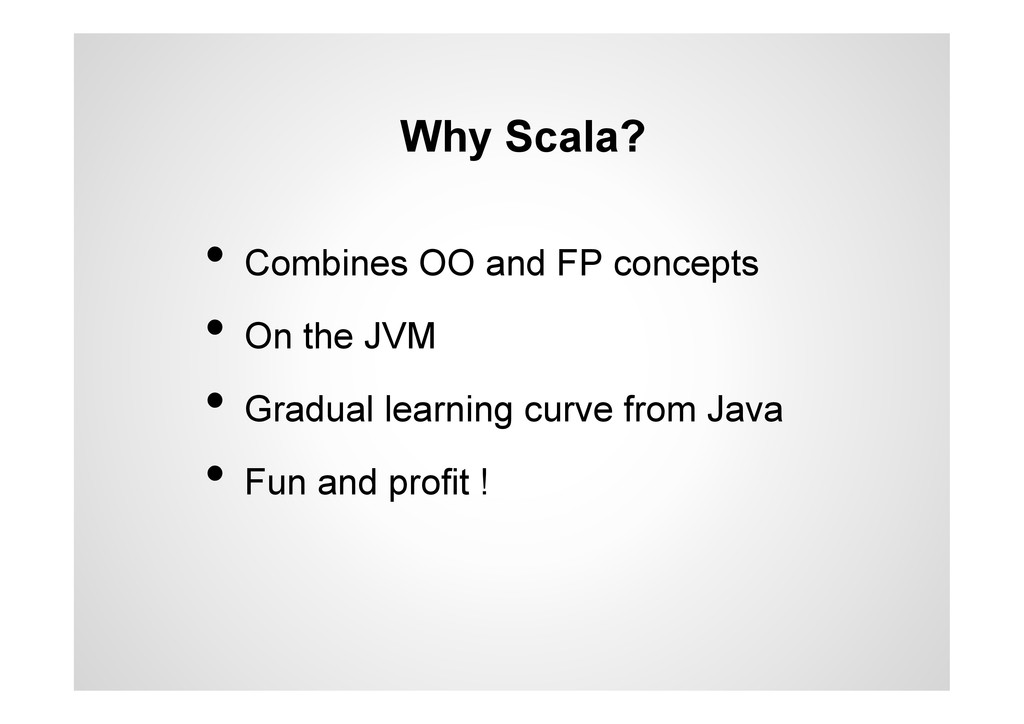 Why Scala? •  Combines OO and FP concepts •  On...