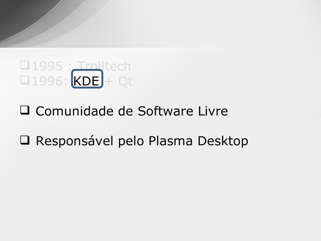 1995 : Trolltech 1996: KDE + Qt  Comunidade ...