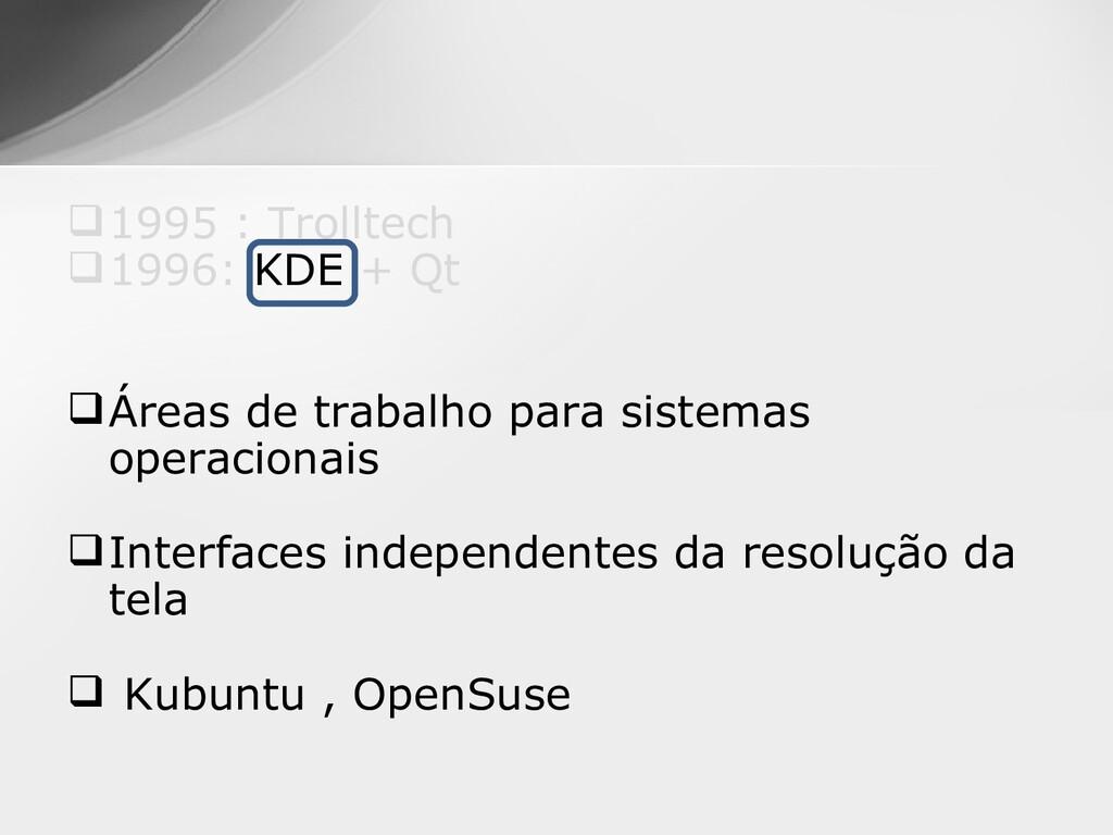 1995 : Trolltech 1996: KDE + Qt Áreas de tra...