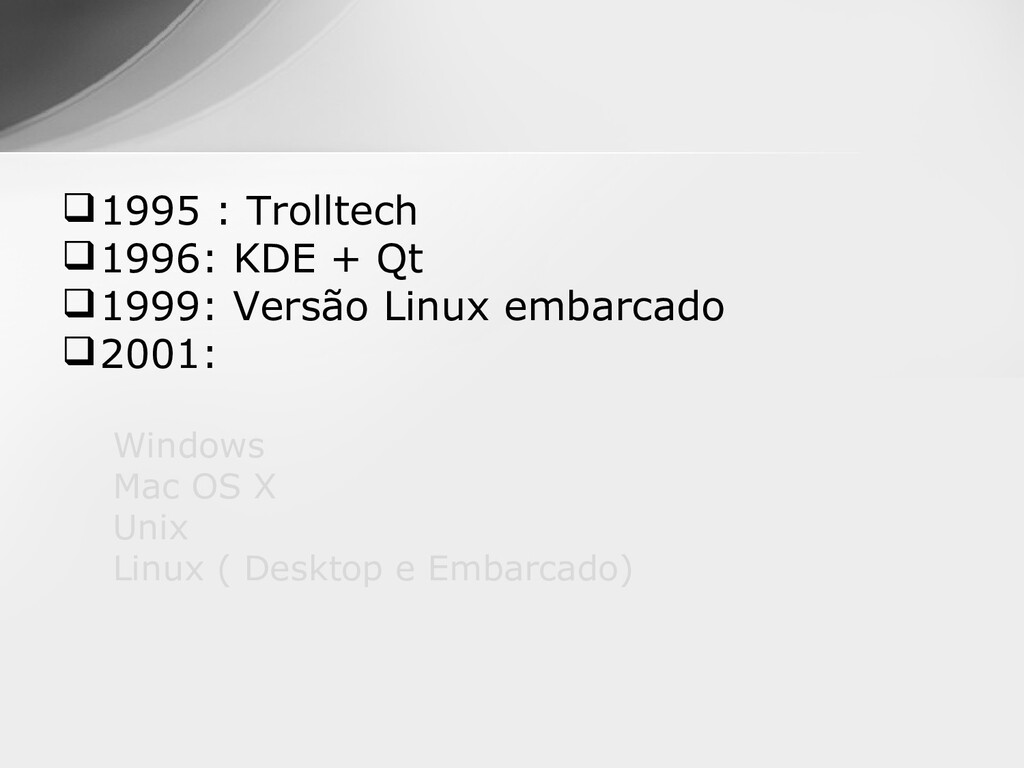 1995 : Trolltech 1996: KDE + Qt 1999: Versão...