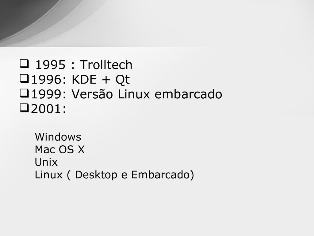  1995 : Trolltech 1996: KDE + Qt 1999: Versã...