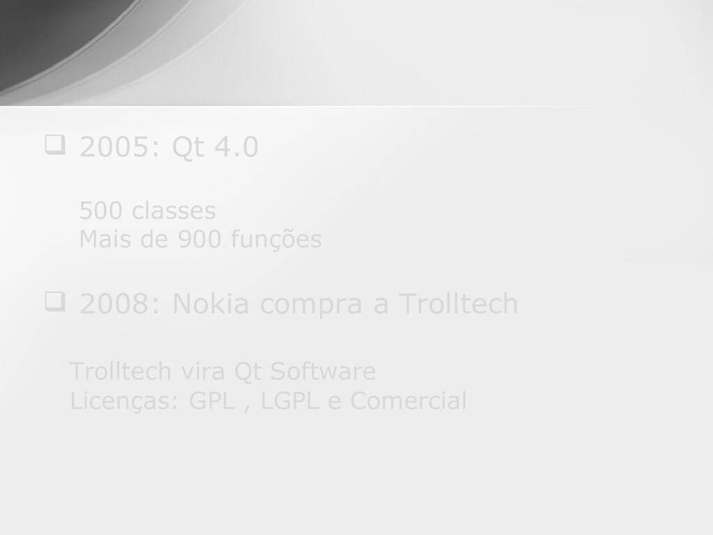  2005: Qt 4.0 500 classes Mais de 900 funções ...