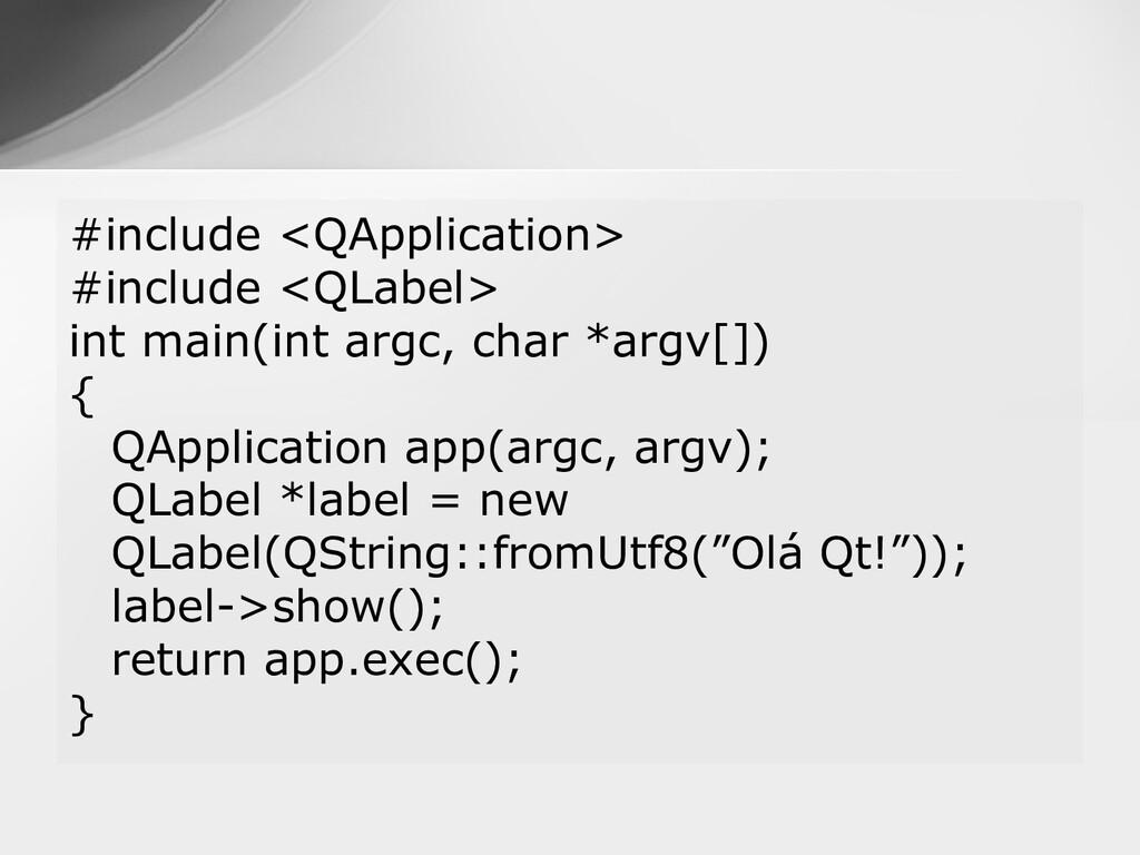 #include <QApplication> #include <QLabel> int m...