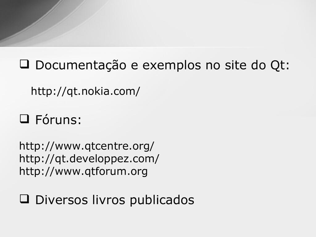  Documentação e exemplos no site do Qt: http:/...