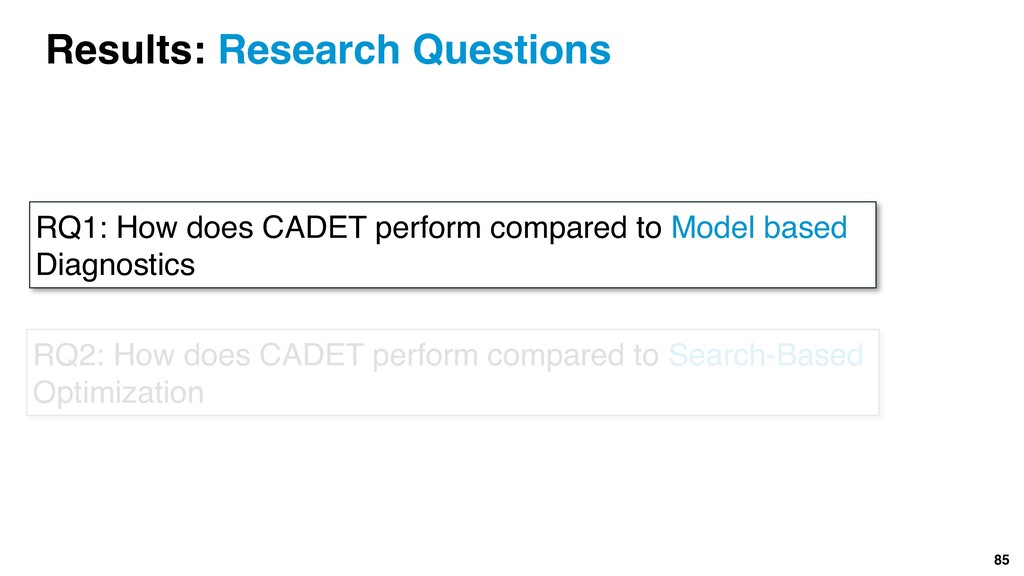 85 RQ1: How does CADET perform compared to Mode...