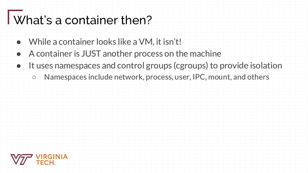 What's a container then? ● While a container lo...