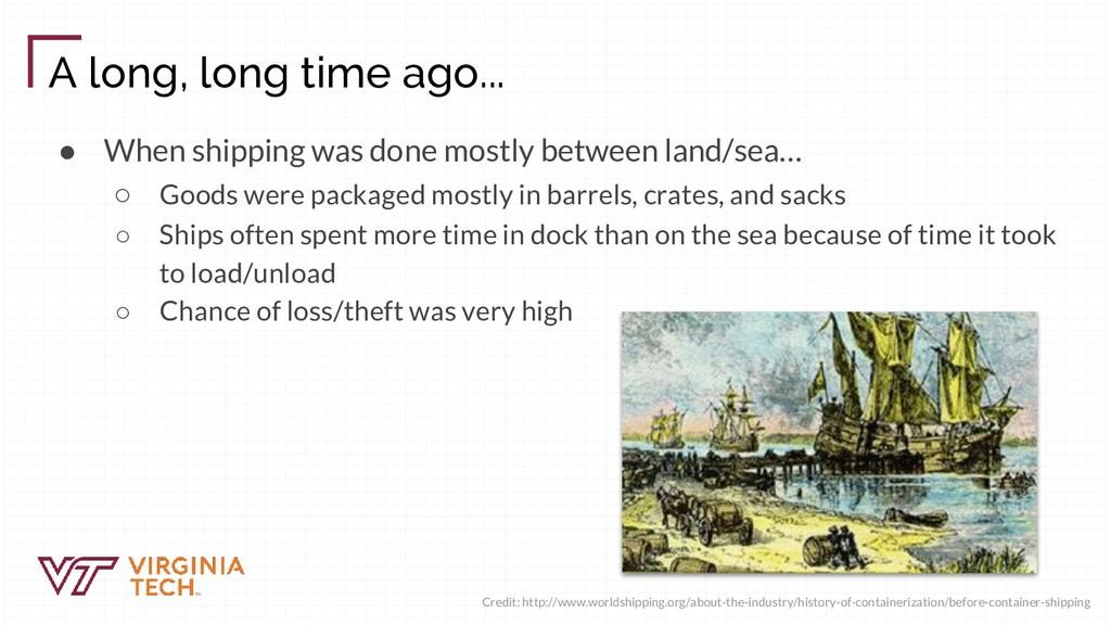 A long, long time ago... ● When shipping was do...