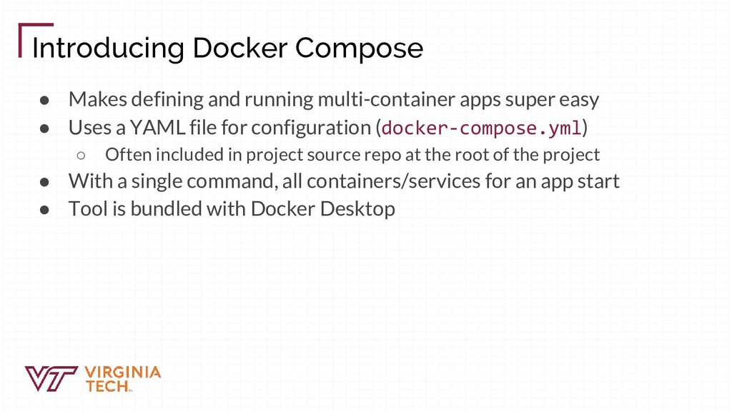 Introducing Docker Compose ● Makes defining and...